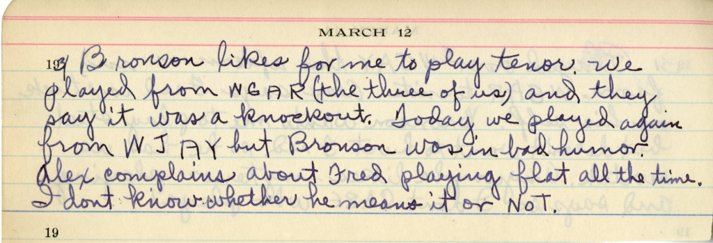 """Alkire's March 12, 1931 diary entry, which reads """"Bronson likes for me to play tenor. We played from WGAR (the three of us) and they say it was a knockout. Today we played again from WJAY but Bronson was in bad humor. Alex complains about Fred playing flat all the time. I don't know whether he means it or not."""""""